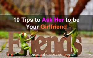 10 Tips to Ask Her to be Your Girlfriend