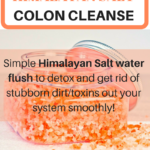 Super Easy + Effective Himalayan Salt Water Flush for Your Colon!