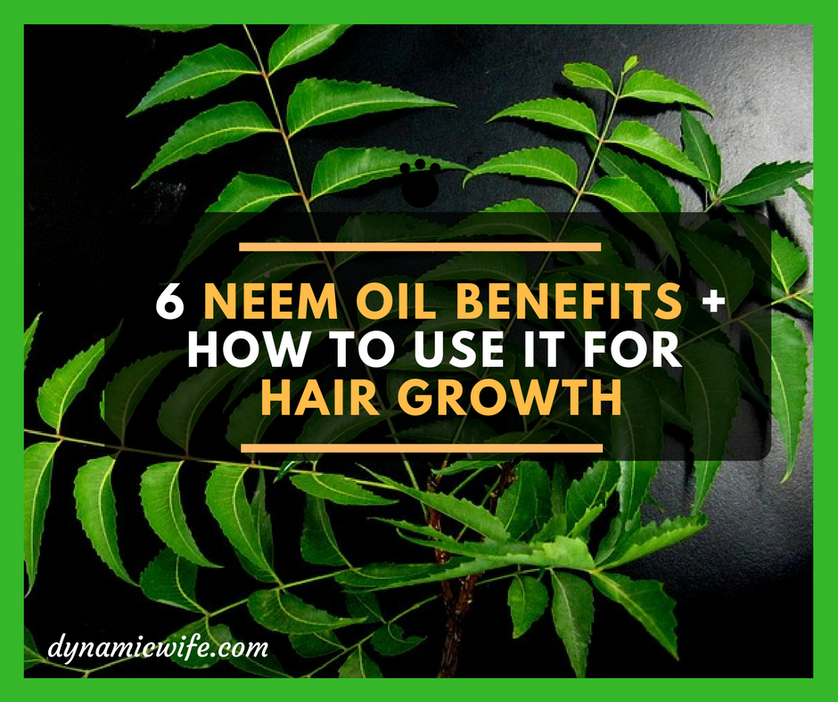 6 Science Backed Benefits of Neem Oil for Hair Growth + How to Use it