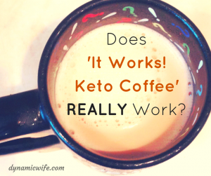 Does 'It Works! Keto Coffee' Really Work?