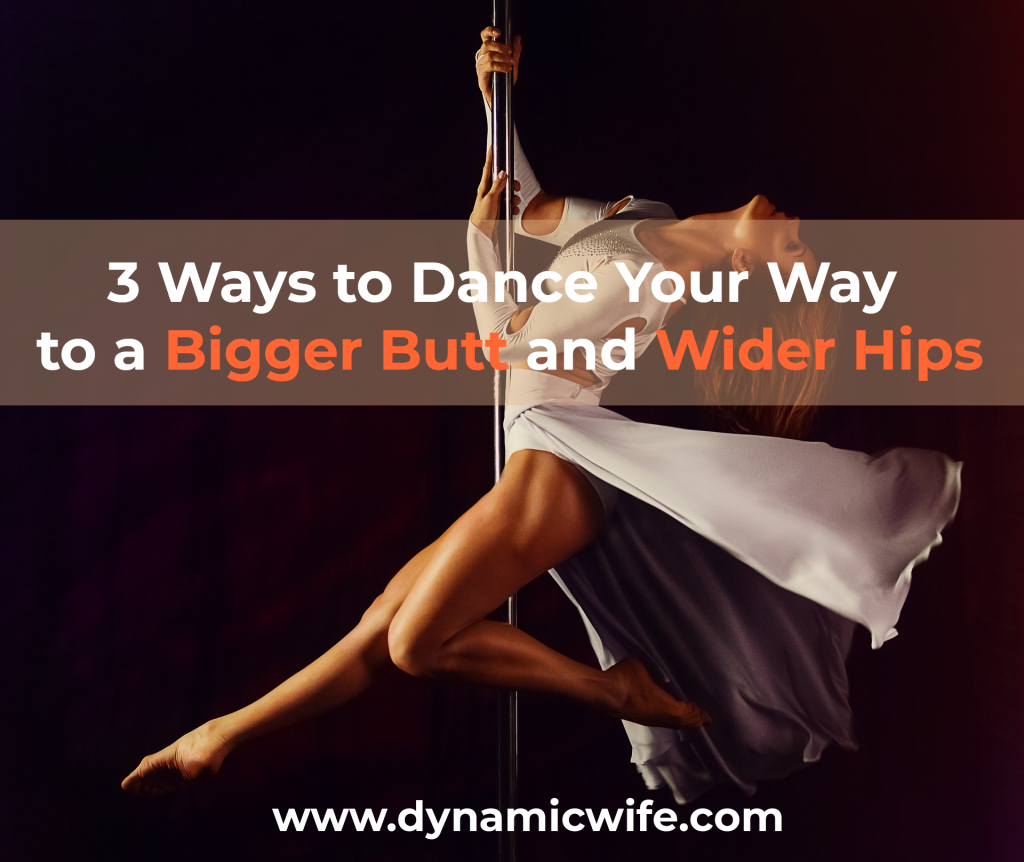 3 Ways to Dance Your Way to a Bigger Butt and Wider Hips