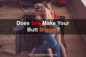 Does Sex Make Your Butt Bigger? 5 Positions with Photos