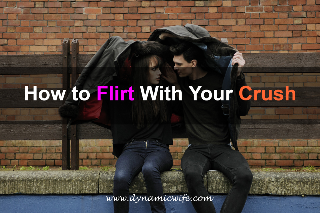 How to Flirt With Your Crush