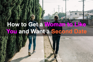How to Get a Woman to Like You and Want a Second Date