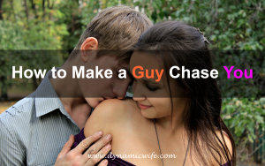 How to Make a Guy Chase You