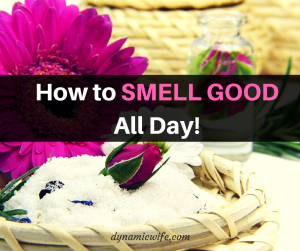 How to SMELL GOOD All Day!