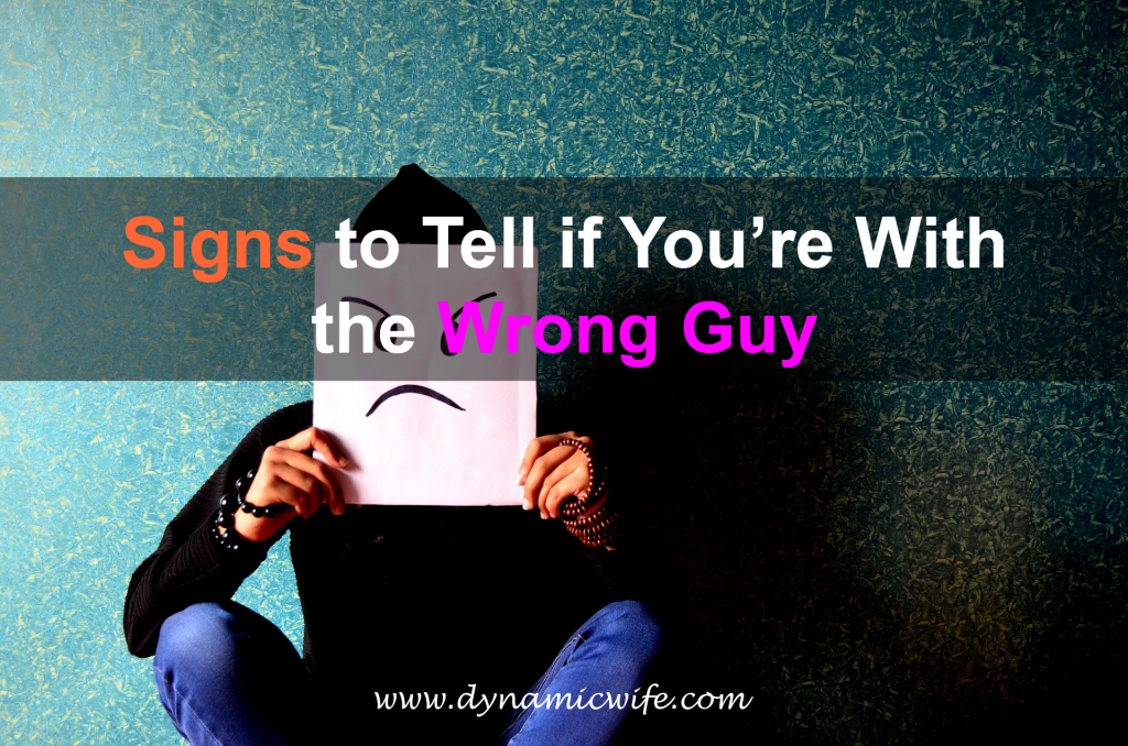 Signs to Tell if You're With the Wrong Guy