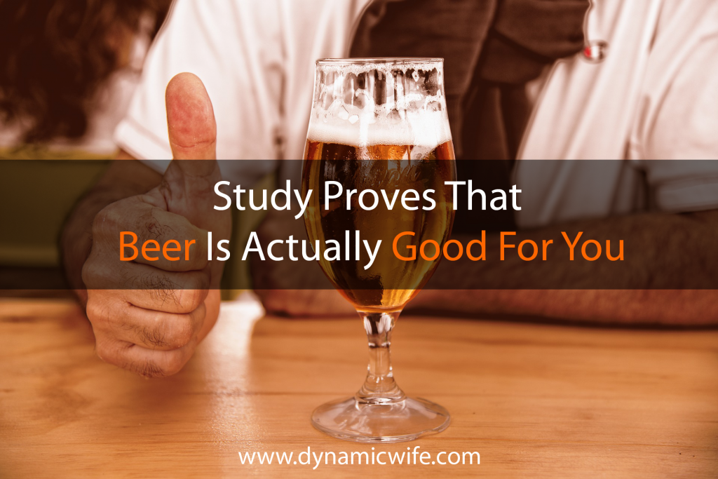 New Study Proves That Beer is Actually Good For You