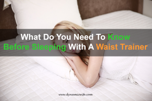 What Do You Need To Know Before Sleeping With A Waist Trainer On