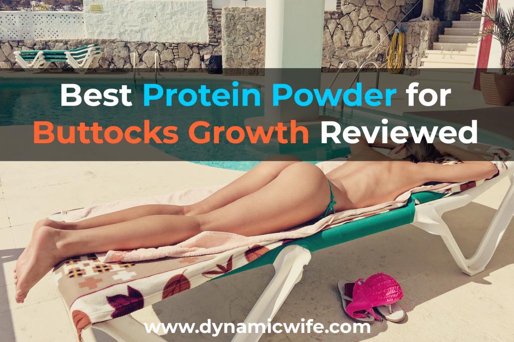 Best Protein Powder foButtocks Growth Reviewed