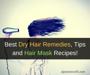 Best Dry Hair Remedies, Tips, and DIY Recipes You Must Try!