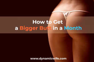 How to Get a Bigger Butt in a Month